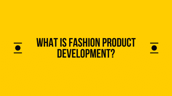 What is Fashion Product Development?